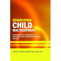 Eradicating Child Maltreatment: Evidence-Based Approaches to Prevention and Intervention Across Services by Arnon Bentovim, 9781849054492
