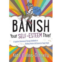 Banish Your Self-Esteem Thief: A Cognitive Behavioural Therapy Workbook on Building Positive Self-Esteem for Young People by Kate Collins-Donnelly, 9781849054621