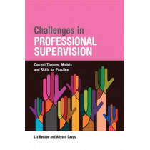 Challenges in Professional Supervision: Current Themes and Models for Practice by Liz Beddoe, 9781849054652