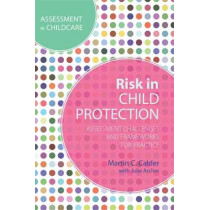 Risk in Child Protection: Assessment Challenges and Frameworks for Practice by Martin C. Calder, 9781849054799