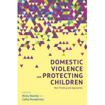 Domestic Violence and Protecting Children: New Thinking and Approaches by Cathy Humphreys, 9781849054850