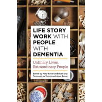 Life Story Work with People with Dementia: Ordinary Lives, Extraordinary People by Polly Kaiser, 9781849055055