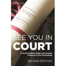 See You in Court, Second Edition: A Social Worker's Guide to Presenting Evidence in Care Proceedings by Lynn Davis, 9781849055079