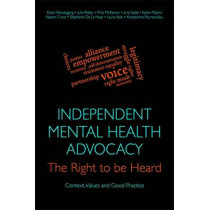 Independent Mental Health Advocacy - The Right to Be Heard: Context, Values and Good Practice by Julie Ridley, 9781849055154