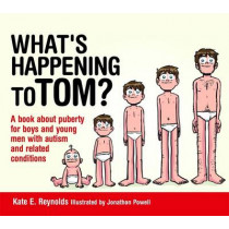 What's Happening to Tom?: A Book About Puberty for Boys and Young Men with Autism and Related Conditions by Kate E. Reynolds, 9781849055239