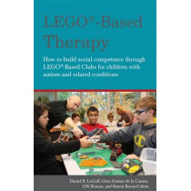 LEGO (R)-Based Therapy: How to Build Social Competence Through Lego (R)-Based Clubs for Children with Autism and Related Conditions by Daniel B. LeGoff, 9781849055376