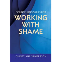 Counselling Skills for Working with Shame by Christiane Sanderson, 9781849055628