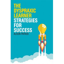 The Dyspraxic Learner: Strategies for Success by Alison Patrick, 9781849055949