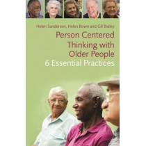 Person-Centred Thinking with Older People: 6 Essential Practices by Helen Bown, 9781849056120