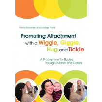 Promoting Attachment With a Wiggle, Giggle, Hug and Tickle: A Programme for Babies, Young Children and Carers by Fiona Brownlee, 9781849056564