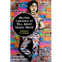 Helping Children to Tell About Sexual Abuse: Guidance for Helpers by Rosaleen McElvaney, 9781849057127