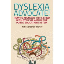 Dyslexia Advocate!: How to Advocate for a Child with Dyslexia within the Public Education System by Kelli Sandman-Hurley, 9781849057370