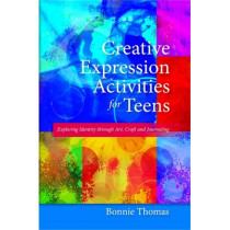 Creative Expression Activities for Teens: Exploring Identity Through Art, Craft and Journaling by Bonnie Thomas, 9781849058421