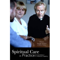 Spiritual Care in Practice: Case Studies in Healthcare Chaplaincy by George Fitchett, 9781849059763