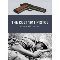 The Colt 1911 Pistol by Leroy Thompson, 9781849084338