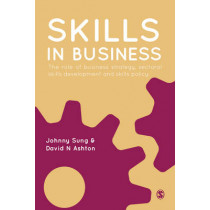 Skills in Business: The Role of Business Strategy, Sectoral Skills Development and Skills Policy by Johnny Sung, 9781849201094