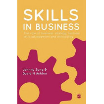 Skills in Business: The Role of Business Strategy, Sectoral Skills Development and Skills Policy by Johnny Sung, 9781849201100
