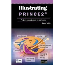 Illustrating PRINCE2 Project Management in Real Terms by Susan Tuttle, 9781849283250