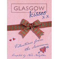 Glasgow Kisses: Valentines from the Classroom by Nora Naughton, 9781849340120