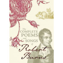 The Complete Poems and Songs of Robert Burns by Robert Burns, 9781849342322