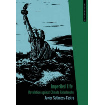 Imperiled Life: Revolution Against Climate Catastrophe by Javier Sethness-Castro, 9781849351058