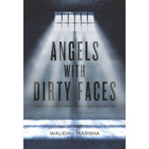 Angels With Dirty Faces: Three Stories of Crime, Prison, and Redemption by Walidah Imarisha, 9781849351744