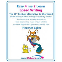 Speed Writing, the 21st Century Alternative to Shorthand (Easy 4 Me 2 Learn): A Speedwriting Training Course with Easy Exercises to Learn Faster Writing in Just 6 Hours with the Innovative Bakerwrite System and Internet Links by Heather Baker, 97818493701