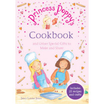 Princess Poppy's Cookbook: And other Special Gifts to Make and Share by Janey Louise Jones, 9781849418812