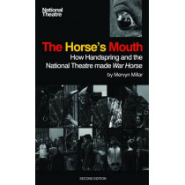 The Horse's Mouth: How Handspring and the National Theatre made War Horse by Mervyn Miller, 9781849430593