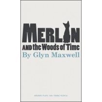 Merlin and the Woods of Time by Glyn Maxwell, 9781849432245