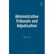 Administrative Tribunals and Adjudication by Peter Cane, 9781849460910