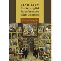 Liability for Wrongful Interferences with Chattels by Simon Douglas, 9781849461511