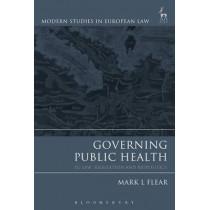 Governing Public Health: EU Law, Regulation and Biopolitics by Mark Flear, 9781849462204