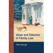 Ideas and Debates in Family Law by Rob George, 9781849462549