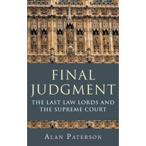 Final Judgment: The Last Law Lords and the Supreme Court by Alan Paterson, 9781849463836