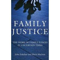 Family Justice: The Work of Family Judges in Uncertain Times by John Eekelaar, 9781849465014
