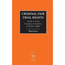 Criminal Fair Trial Rights: Article 6 of the European Convention on Human Rights by Ryan Goss, 9781849465502
