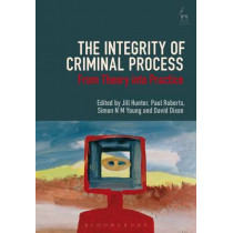 The Integrity of Criminal Process: From Theory into Practice by Simon N. M. Young, 9781849465946