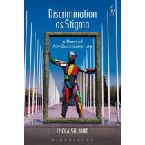 Discrimination as Stigma: A Theory of Anti-discrimination Law by Iyiola Solanke, 9781849467384