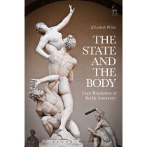 The State and the Body: Legal Regulation of Bodily Autonomy by Elizabeth Wicks, 9781849467797