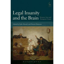 Legal Insanity and the Brain: Science, Law and European Courts by Professor Dennis Patterson, 9781849467919