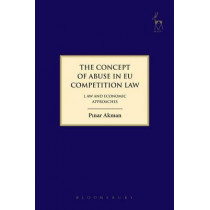 The Concept of Abuse in EU Competition Law: Law and Economic Approaches by Pinar Akman, 9781849469722