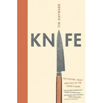 Knife: The Culture, Craft and Cult of Cook's Knife by Tim Hayward, 9781849498913