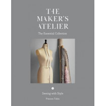 The Maker's Atelier: The Essential Collection: Sewing with Style by Frances Tobin, 9781849499040