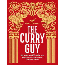 The Curry Guy: Recreate over 100 of the best British Indian Restaurant recipes at home by Dan Toombs, 9781849499415
