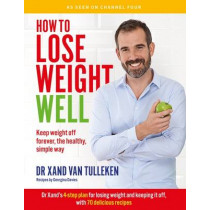 How to Lose Weight Well: Keep weight off forever, the healthy, simple way by Dr. Xand van Tulleken, 9781849499514
