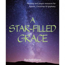 A Star-Filled Grace: Worship and prayer resources for Advent, Christmas & Epiphany by Rachel Mann, 9781849524421