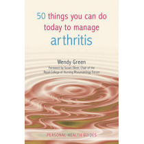 50 Things You Can Do to Manage Arthritis by Wendy Green, 9781849530545