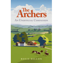 The Archers: An Unofficial Companion by Rosie Dillon, 9781849531788