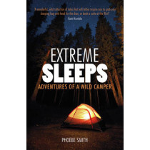 Extreme Sleeps: Adventures of a Wild Camper by Phoebe Smith, 9781849533935